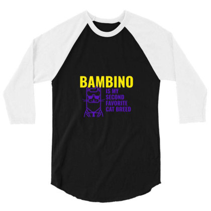 Bambino  Is My Second Favorite Cat Breed 3/4 Sleeve Shirt Designed By Artmaker79