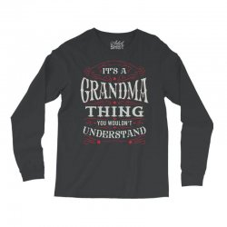 It Is A Grandma Thing You Wouldnt Understand Long Sleeve Shirts | Artistshot