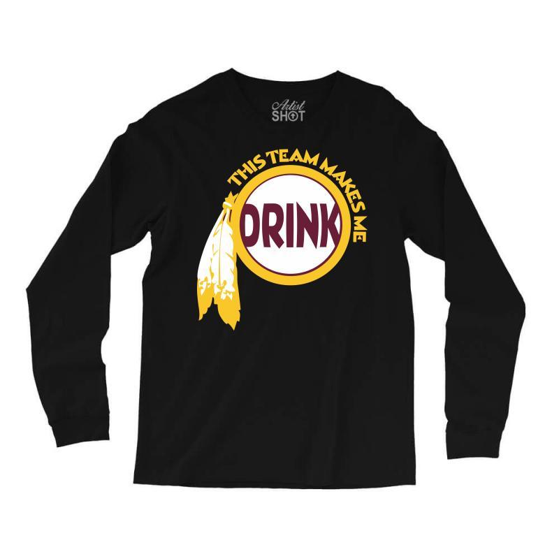 This Team Makes Me Drink Long Sleeve Shirts   Artistshot