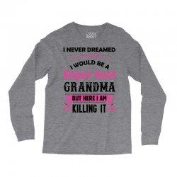 I Never Dreamed I Would Be A Super Cool Grandma Long Sleeve Shirts | Artistshot
