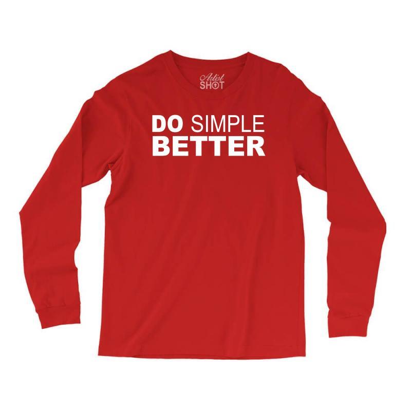 Do Simple Better Long Sleeve Shirts   Artistshot