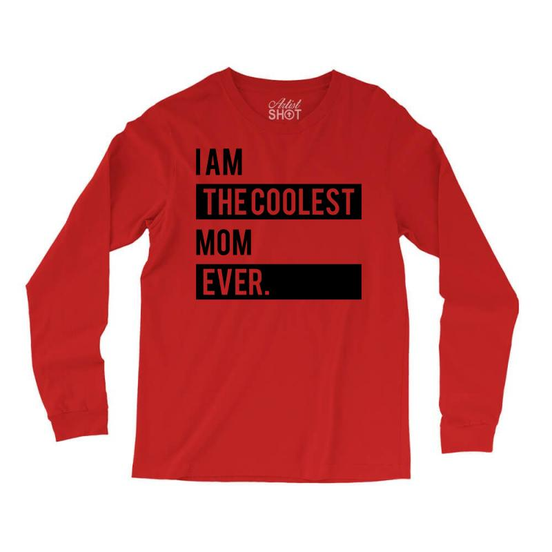 I Am The Coolest Mom Ever Long Sleeve Shirts | Artistshot