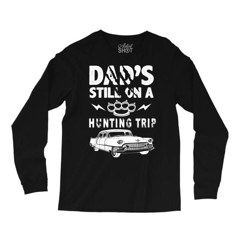 Dads Still On A Hunting Trip Long Sleeve Shirts | Artistshot