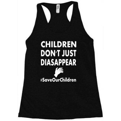 Children Don't Just Disappear   #saveourchildren Racerback Tank Designed By Toldo