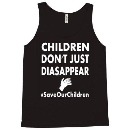 Children Don't Just Disappear   #saveourchildren Tank Top Designed By Toldo