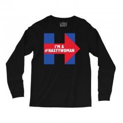 I am a Nasty Woman Long Sleeve Shirts | Artistshot