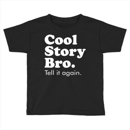 Cool Story Bro Tell It Again Toddler T-shirt Designed By Toldo