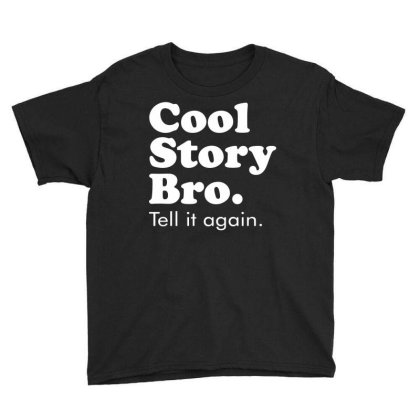 Cool Story Bro Tell It Again Youth Tee Designed By Toldo