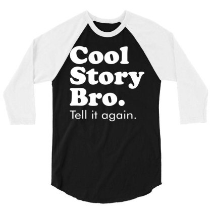 Cool Story Bro Tell It Again 3/4 Sleeve Shirt Designed By Toldo