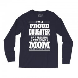 Proud Daughter Of A Freaking Awesome Mom Long Sleeve Shirts | Artistshot