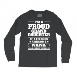 Proud Granddaughter Of A Freaking Awesome Nana Long Sleeve Shirts | Artistshot
