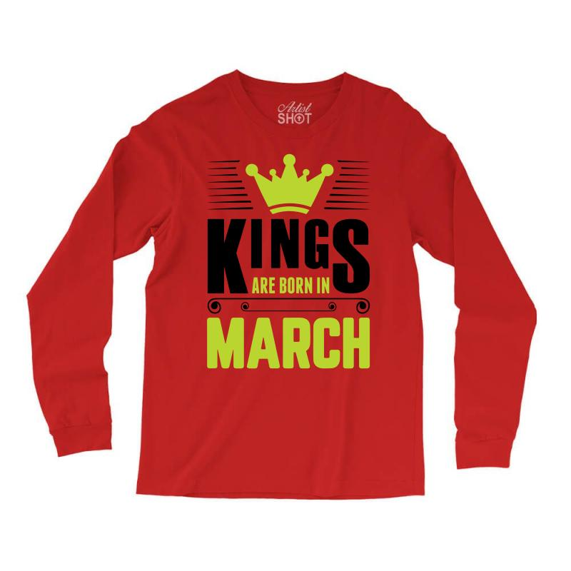 Kings Are Born In March Long Sleeve Shirts | Artistshot
