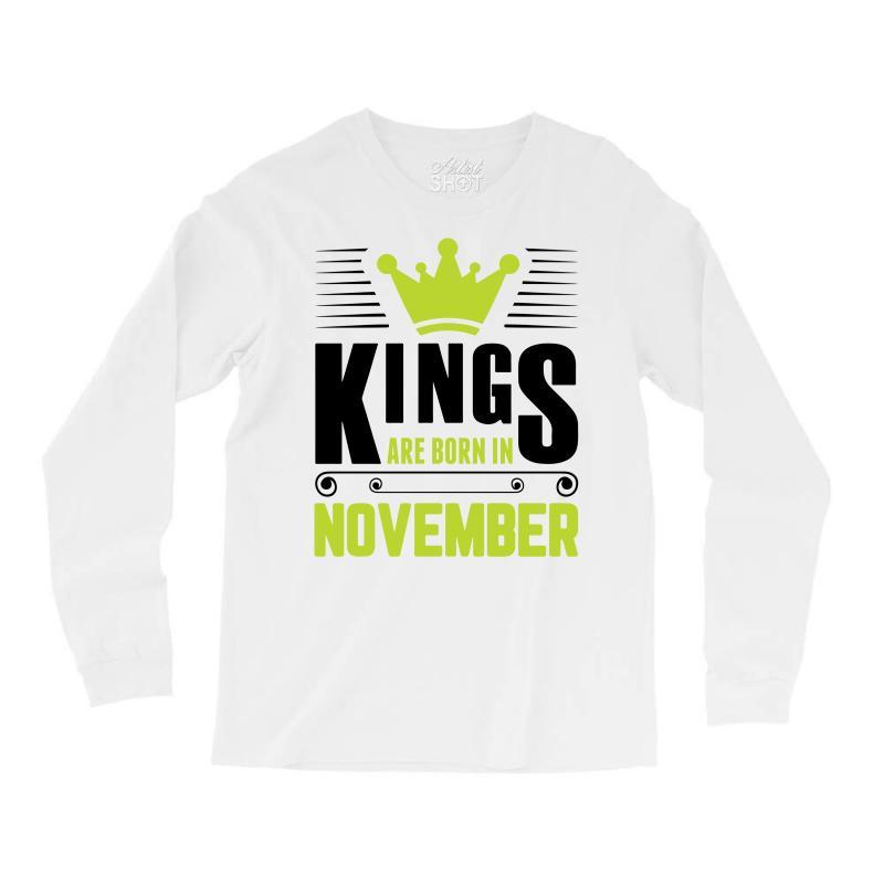 Kings Are Born In November Long Sleeve Shirts | Artistshot