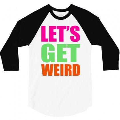 Let's Get Weird Funny 3/4 Sleeve Shirt Designed By Hezz Art