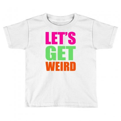 Let's Get Weird Funny Toddler T-shirt Designed By Hezz Art