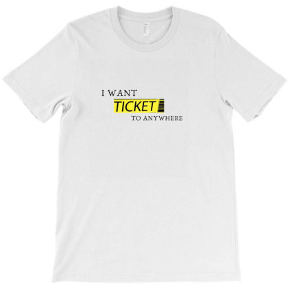 I Want A Ticket To Anywhere T-shirt Designed By Slowllymann