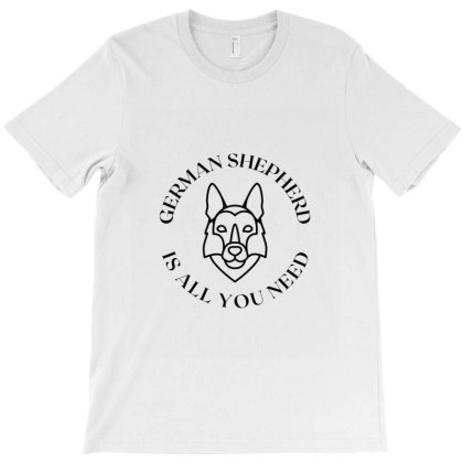 German Shepherd Is All You Need T-shirt Designed By Artmaker79