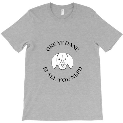 Greatdane Is All You Need T-shirt Designed By Artmaker79