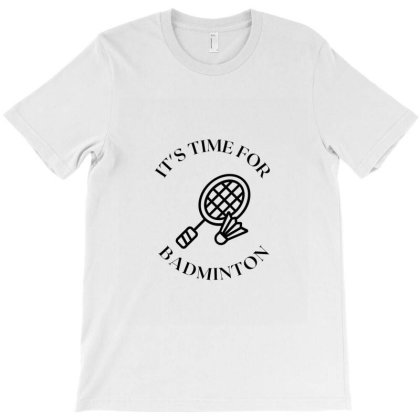 It's Time For Badminton T-shirt Designed By Artmaker79