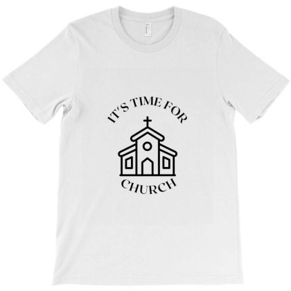 It's Time For Church T-shirt Designed By Artmaker79