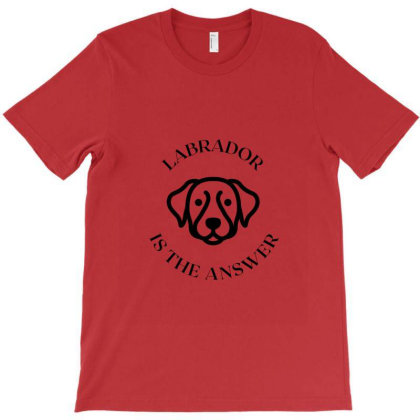 Labrador Is The Answer T-shirt Designed By Artmaker79