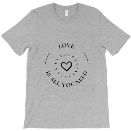 Love Is All You Need T-shirt Designed By Artmaker79
