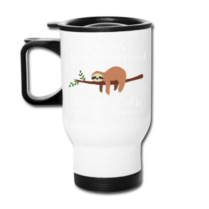 Lazy Is A Very Strong Word Travel Mug Designed By Dorothy Tees