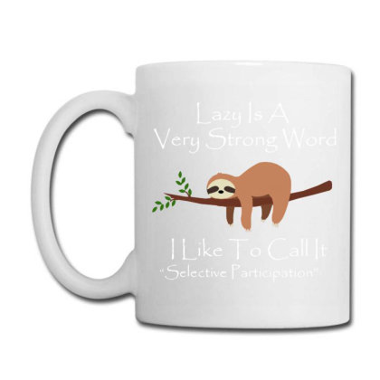 Lazy Is A Very Strong Word Coffee Mug Designed By Dorothy Tees