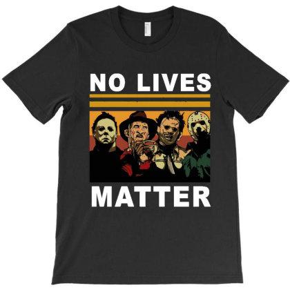 No Lives Matter Horror Movie T-shirt Designed By Kevin Design