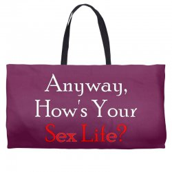 anyway, how's your sex life Weekender Totes | Artistshot