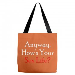 anyway, how's your sex life Tote Bags | Artistshot