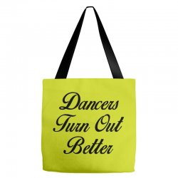dancers turn out better Tote Bags   Artistshot