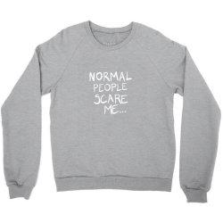 normal people scare me Crewneck Sweatshirt   Artistshot