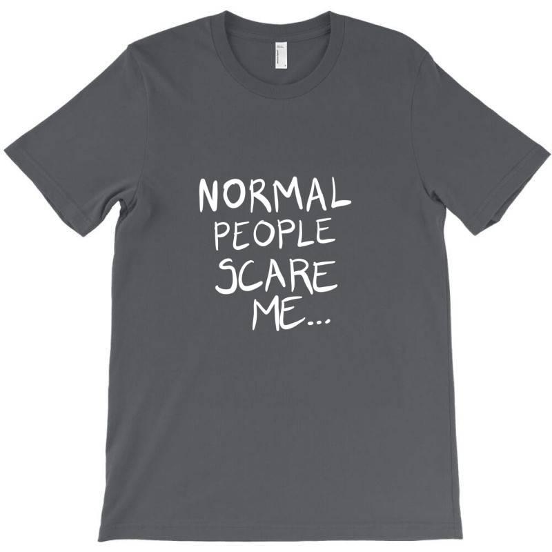 Normal People Scare Me T-shirt   Artistshot