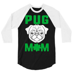 pug mom st patricks day 3/4 Sleeve Shirt | Artistshot