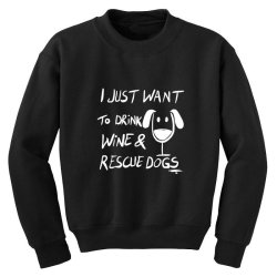 I just want to drink wine and rescue dogs Youth Sweatshirt | Artistshot