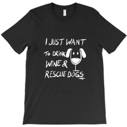 I just want to drink wine and rescue dogs T-Shirt | Artistshot