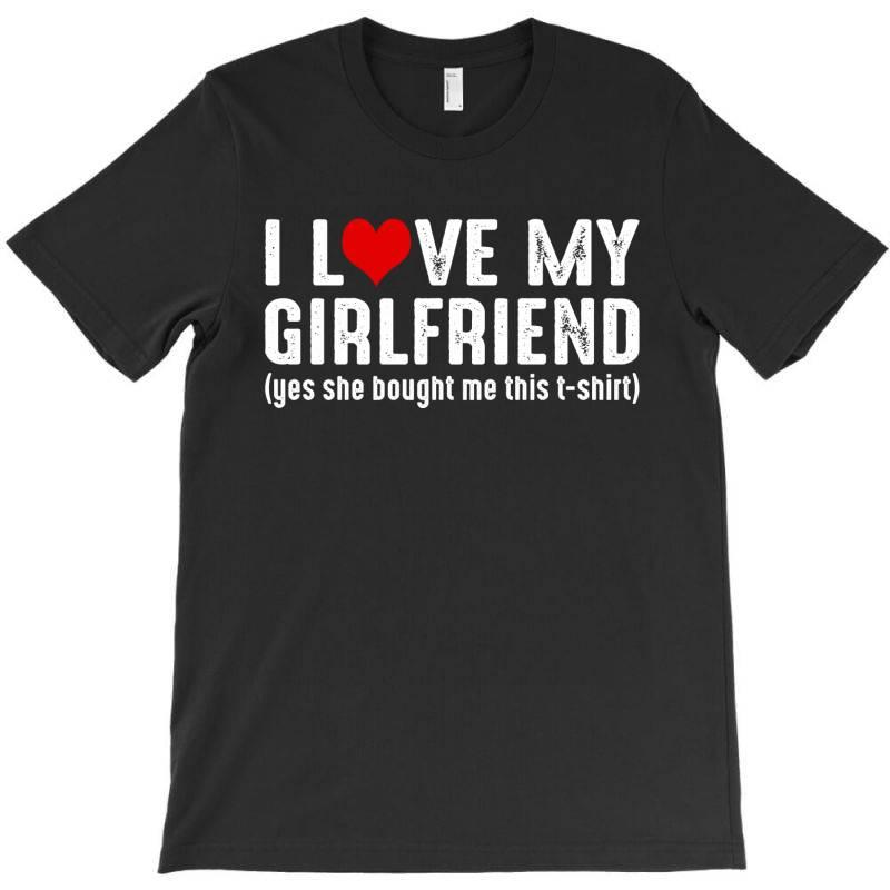 I Love My Girlfriend T-shirt   Artistshot