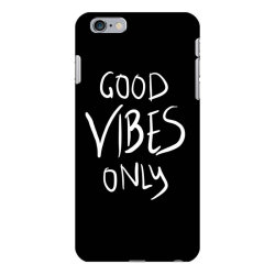 Good vibes only iPhone 6 Plus/6s Plus Case | Artistshot