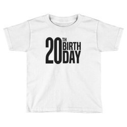 20th Birthday Toddler T-shirt | Artistshot