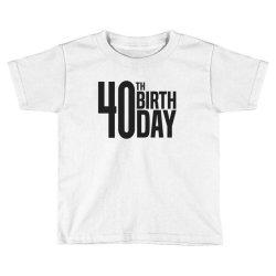 40th Birthday Toddler T-shirt | Artistshot