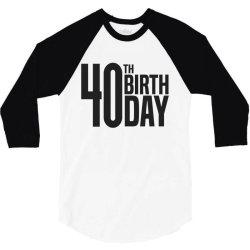 40th Birthday 3/4 Sleeve Shirt | Artistshot