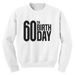 60th Birthday Youth Sweatshirt   Artistshot