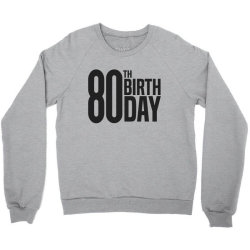 80th Birthday Crewneck Sweatshirt | Artistshot