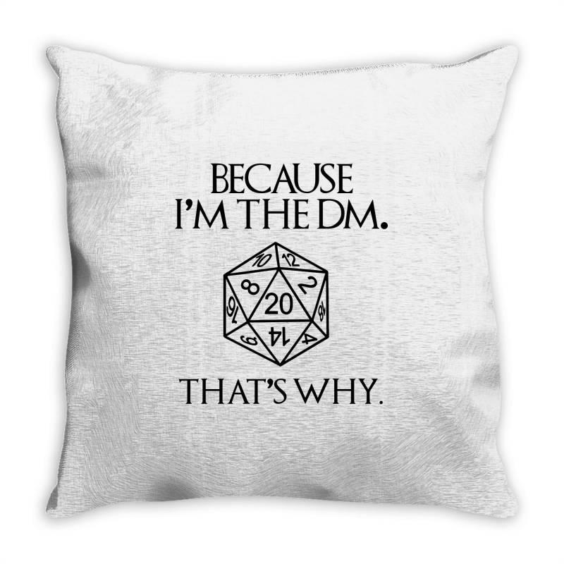 Because Im The Dm Throw Pillow | Artistshot
