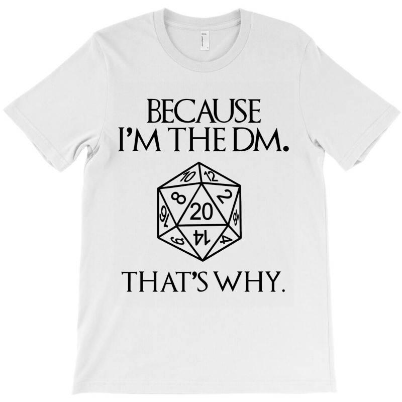Because Im The Dm T-shirt | Artistshot
