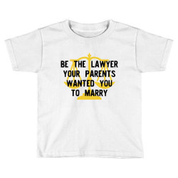 be the lawyer your parents wanted you to marry Toddler T-shirt   Artistshot