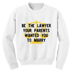 be the lawyer your parents wanted you to marry Youth Sweatshirt   Artistshot