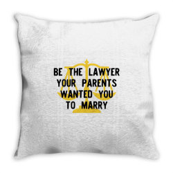 be the lawyer your parents wanted you to marry Throw Pillow | Artistshot