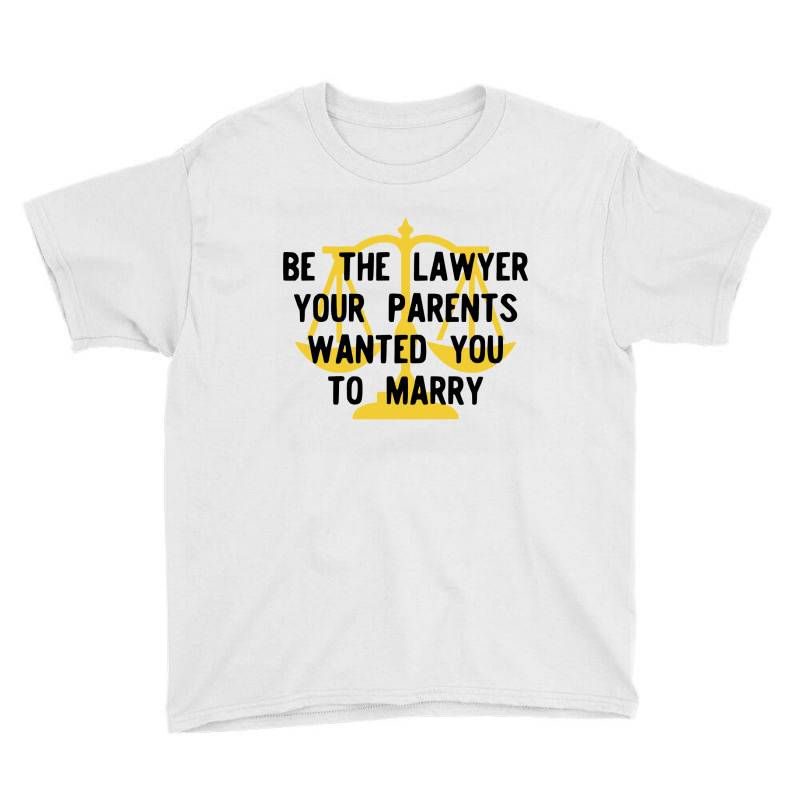 Be The Lawyer Your Parents Wanted You To Marry Youth Tee   Artistshot
